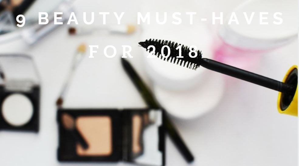 9 Beauty Must-Haves for 2018